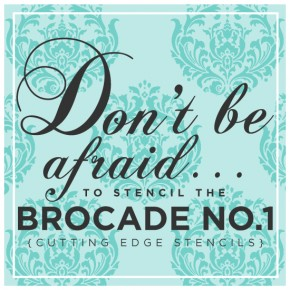 Don't Be Afraid To Stencil the Brocade #1