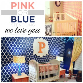 Pink or Blue Stenciling, We Love You!