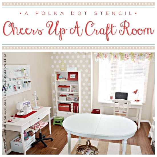 A Polka Dot Stencil Cheers Up A Craft Room