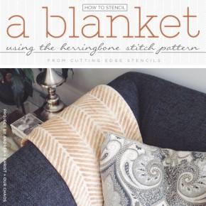 How To Stencil A Blanket Using the Herringbone Stitch Pattern
