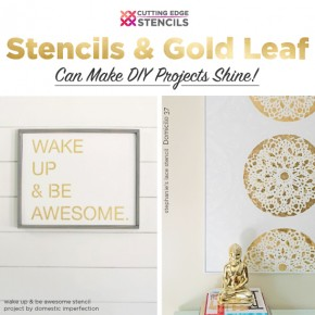 Cutting Edge Stencils shares tips on how to stencil using gold leaf for DIY decor projects. http://www.cuttingedgestencils.com/be-awesome-DIY-wall-quote-stencil.html