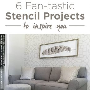6 Fan-tastic Stencil Projects To Inspire You!