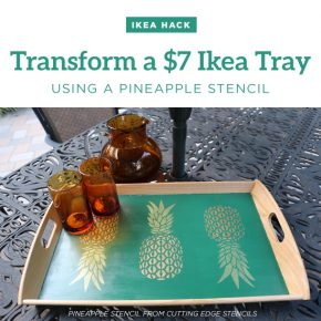 Ikea Hack: Transform a $7 Ikea Tray Using A Pineapple Stencil