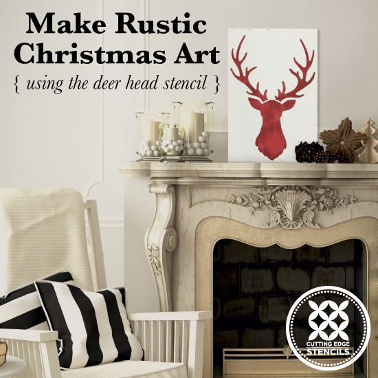 Make Rustic Christmas Art Using The Deer Head Stencil